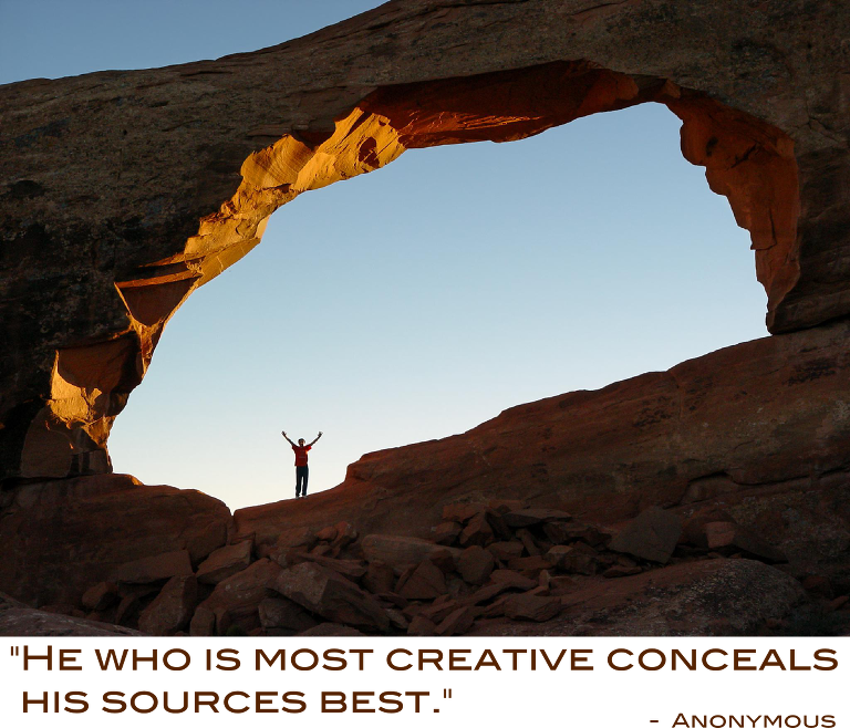 """""""He who is most creative conceals his sources best"""" - Anonymous"""