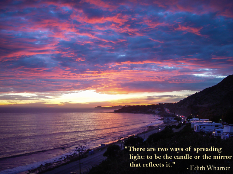 """There are two ways of spreading light: to be the candle or the mirror that reflects it."" - Edith Wharton"