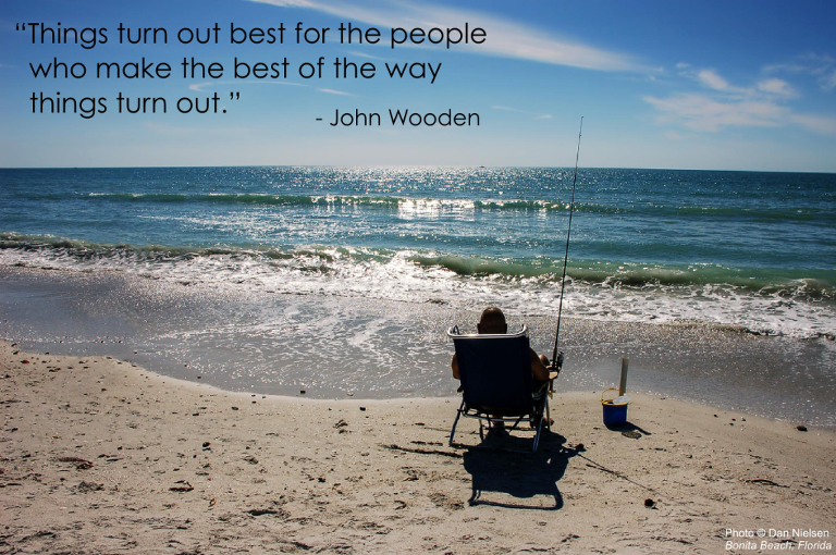 """""""Things turn out best for the people who make the best of the way things turn out."""" - John Wooden"""