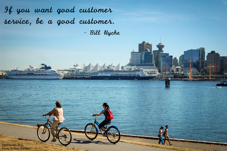 """If you want good customer service, be a good customer."" - Bill Hyche"