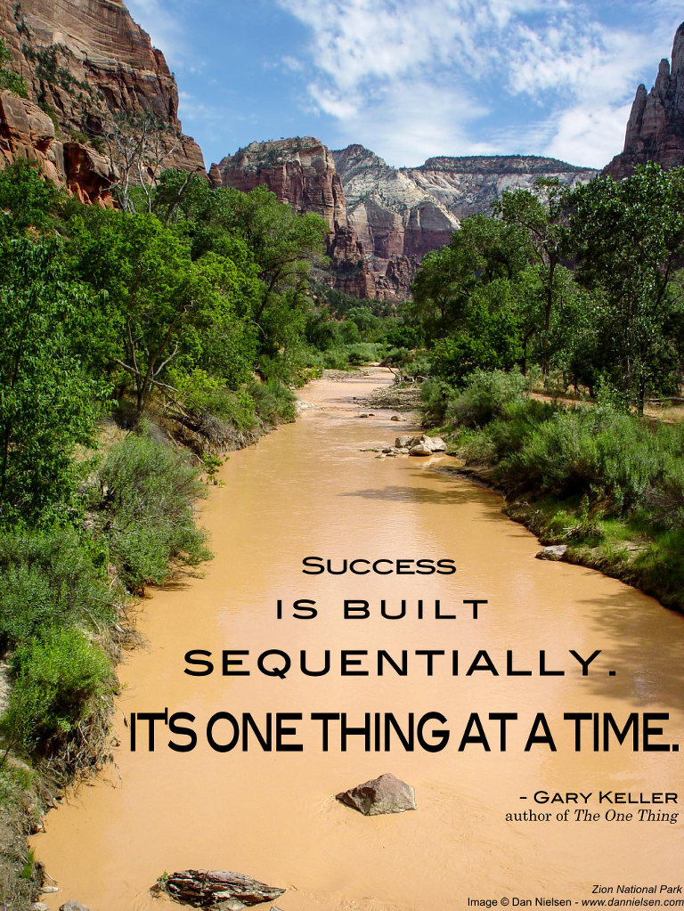 """""""Success is built sequentially. It's one thing at a time."""" - Gary Keller"""