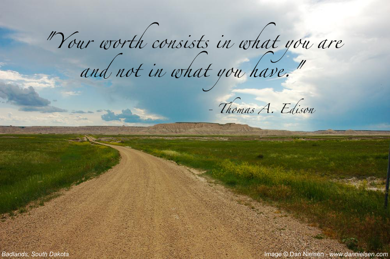 """""""Your worth consists in what you are and not in what you have.""""  - Thomas A. Edison"""