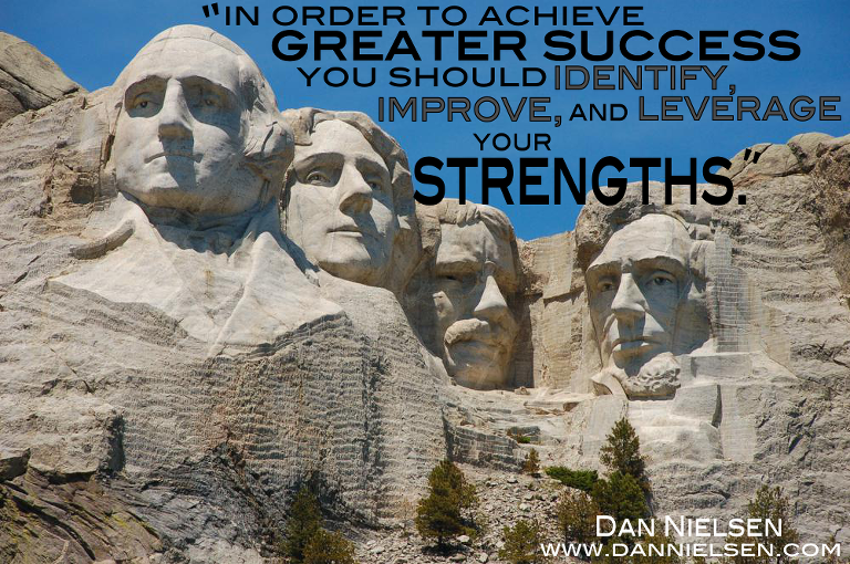 """""""In order to achieve greater success, you should identify, improve, and leverage your strengths."""" - Dan Nielsen"""