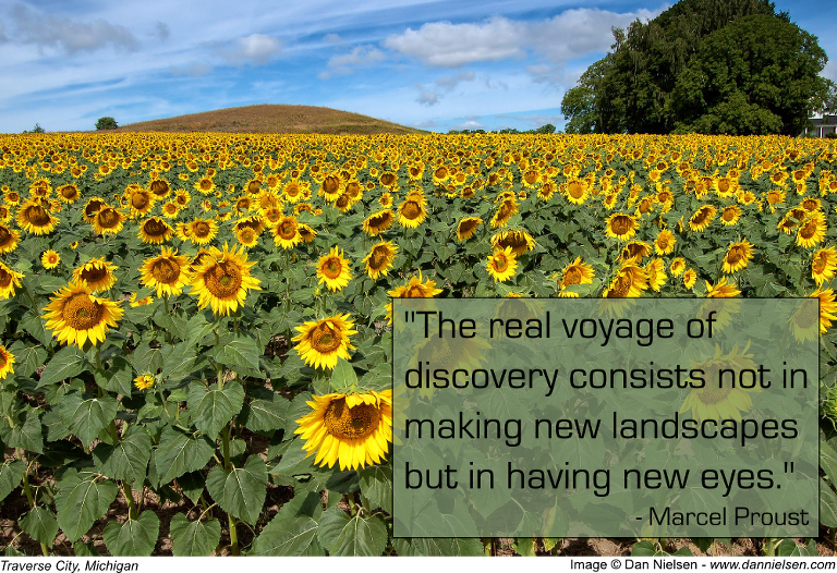 """The real voyage of discovery consists not in making new landscapes but in having new eyes."" - Marcel Proust"