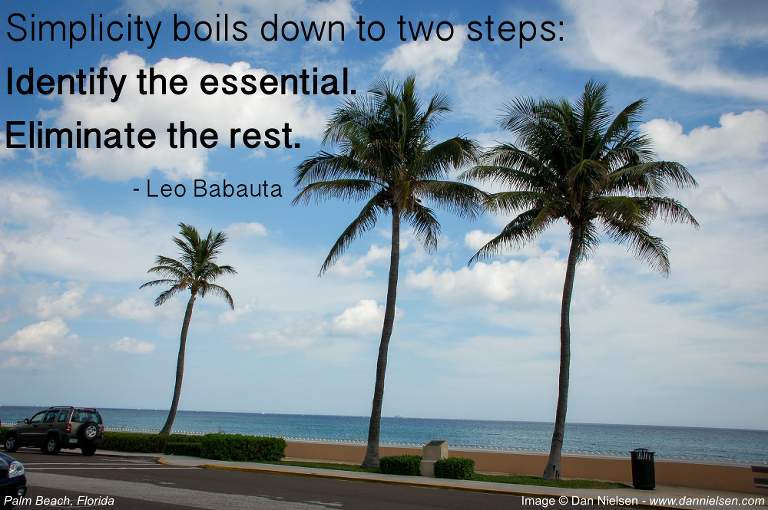 """Simplicity boils down to two steps: Identify the essential. Eliminate the rest."" - Leo Babauta"